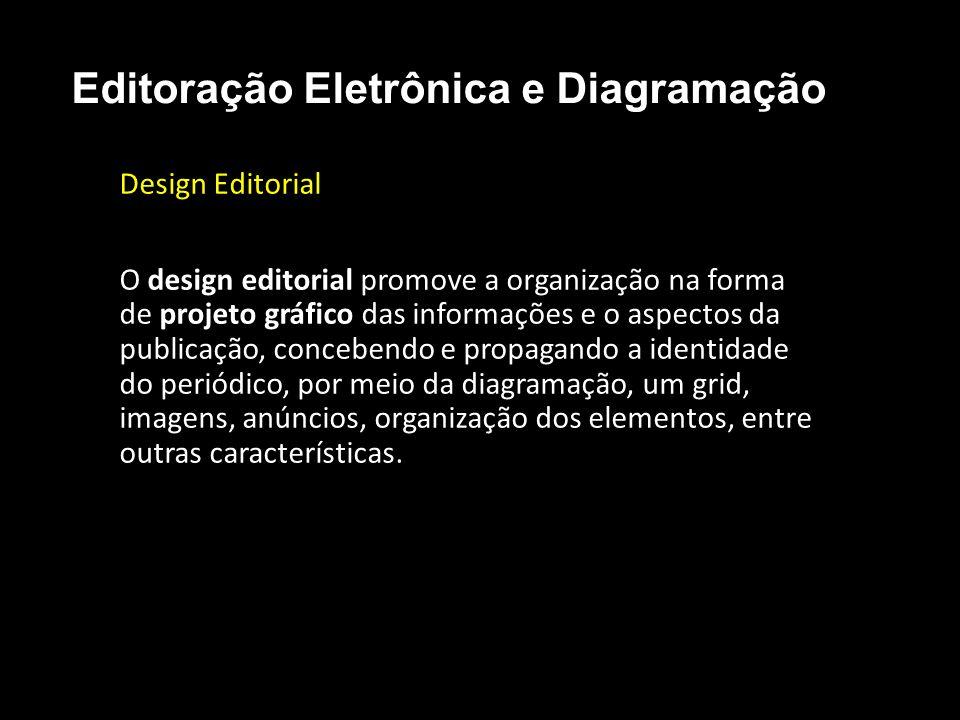 Editoração Eletrônica e Diagramação Design Editorial O design editorial promove a organização na forma de projeto gráfico das informações e o aspectos