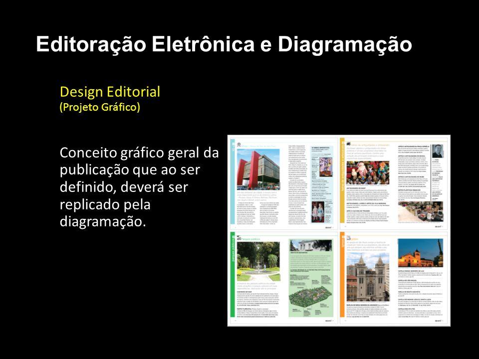 Editoração Eletrônica e Diagramação Design Editorial (Projeto Gráfico) Conceito gráfico geral da publicação que ao ser definido, deverá ser replicado