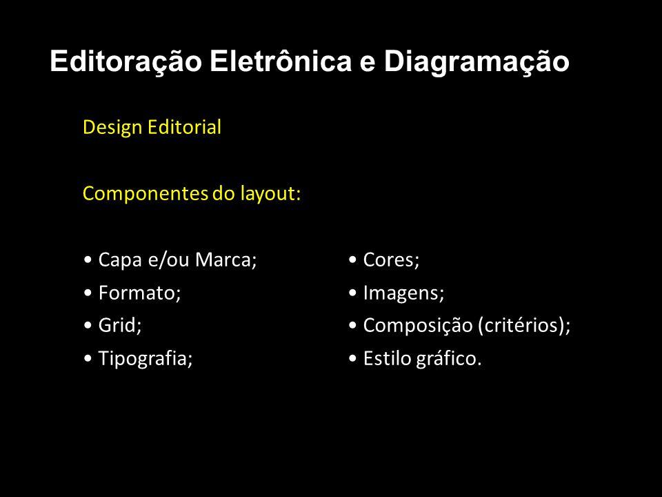 Editoração Eletrônica e Diagramação Design Editorial Componentes do layout: Capa e/ou Marca; Cores; Formato; Imagens; Grid; Composição (critérios); Ti