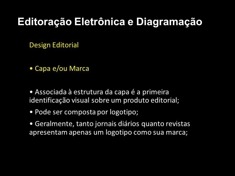 Editoração Eletrônica e Diagramação Design Editorial Capa e/ou Marca Associada à estrutura da capa é a primeira identificação visual sobre um produto