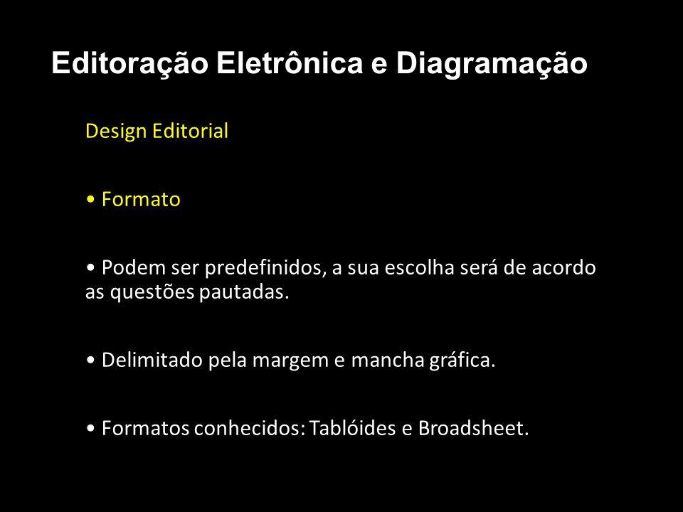 Editoração Eletrônica e Diagramação Design Editorial Formato Podem ser predefinidos, a sua escolha será de acordo as questões pautadas. Delimitado pel
