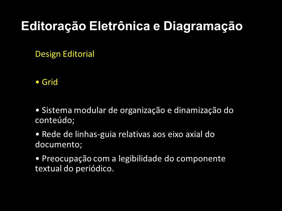 Editoração Eletrônica e Diagramação Design Editorial Grid Sistema modular de organização e dinamização do conteúdo; Rede de linhas-guia relativas aos