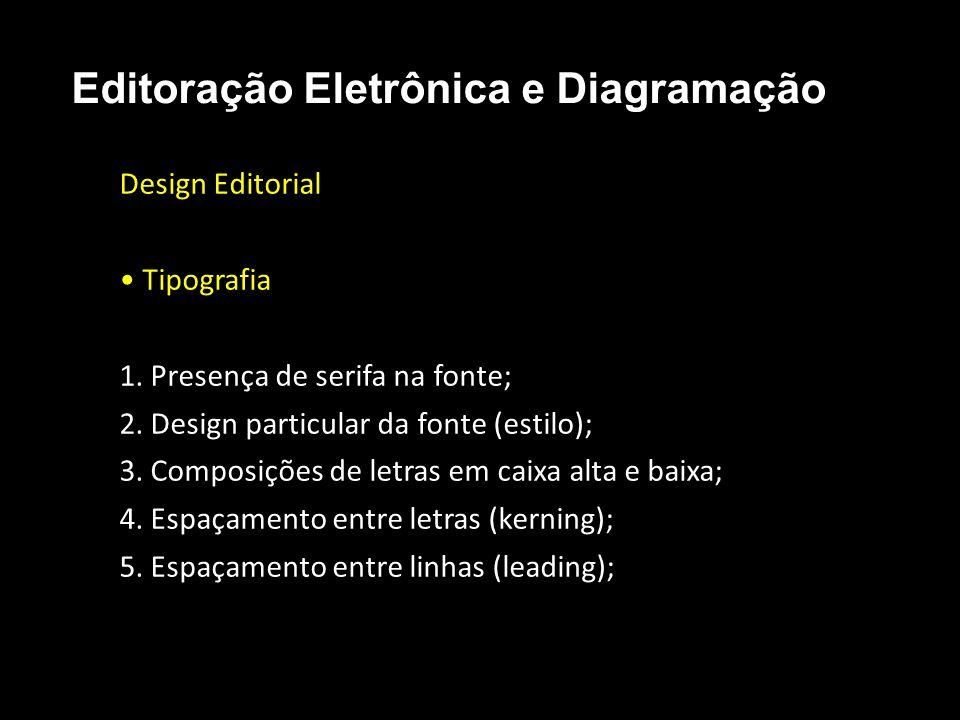 Editoração Eletrônica e Diagramação Design Editorial Tipografia 1. Presença de serifa na fonte; 2. Design particular da fonte (estilo); 3. Composições