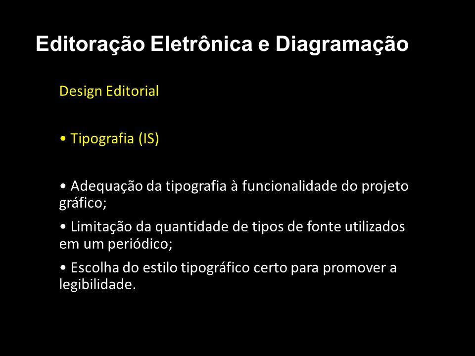 Editoração Eletrônica e Diagramação Design Editorial Tipografia (IS) Adequação da tipografia à funcionalidade do projeto gráfico; Limitação da quantid