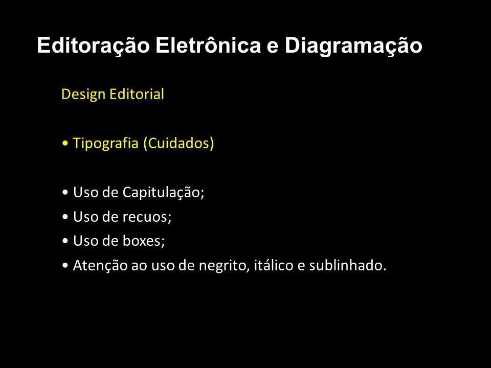 Editoração Eletrônica e Diagramação Design Editorial Tipografia (Cuidados) Uso de Capitulação; Uso de recuos; Uso de boxes; Atenção ao uso de negrito,