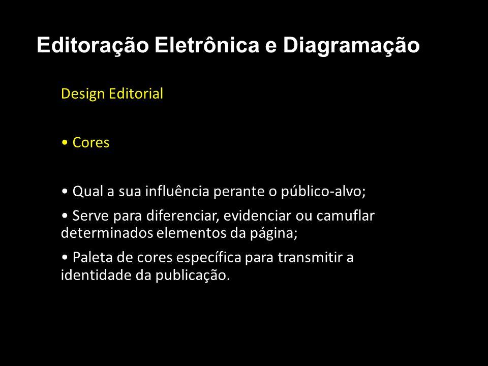 Editoração Eletrônica e Diagramação Design Editorial Cores Qual a sua influência perante o público-alvo; Serve para diferenciar, evidenciar ou camufla