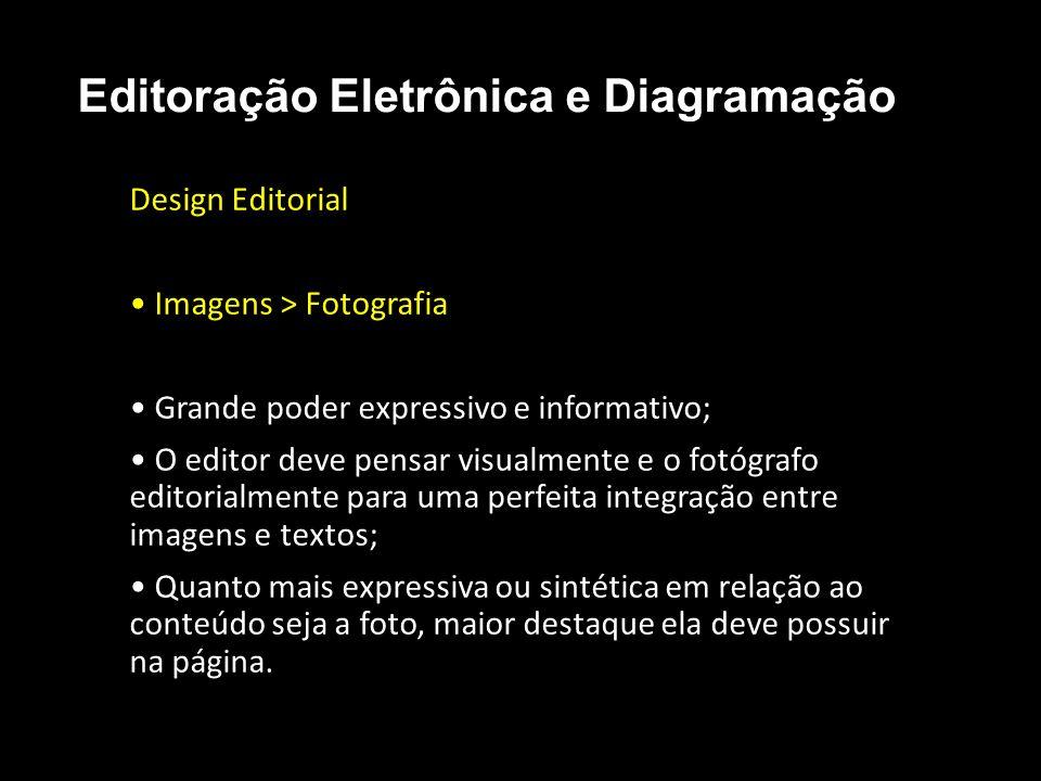 Editoração Eletrônica e Diagramação Design Editorial Imagens > Fotografia Grande poder expressivo e informativo; O editor deve pensar visualmente e o