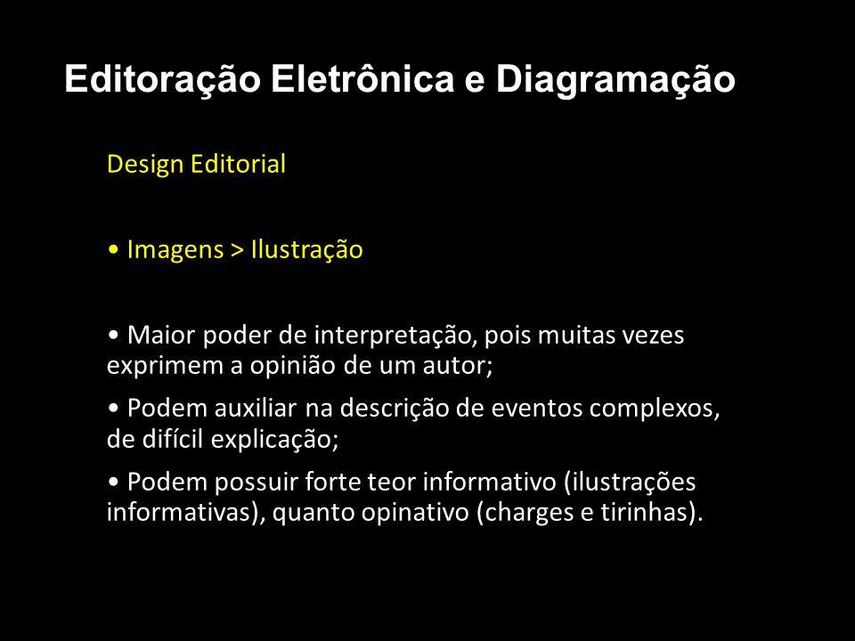 Editoração Eletrônica e Diagramação Design Editorial Imagens > Ilustração Maior poder de interpretação, pois muitas vezes exprimem a opinião de um aut