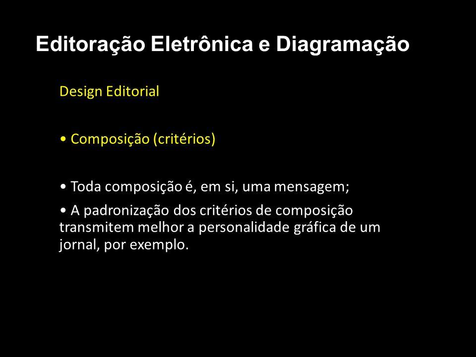 Editoração Eletrônica e Diagramação Design Editorial Composição (critérios) Toda composição é, em si, uma mensagem; A padronização dos critérios de co