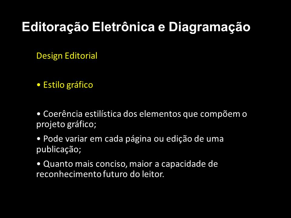 Editoração Eletrônica e Diagramação Design Editorial Estilo gráfico Coerência estilística dos elementos que compõem o projeto gráfico; Pode variar em