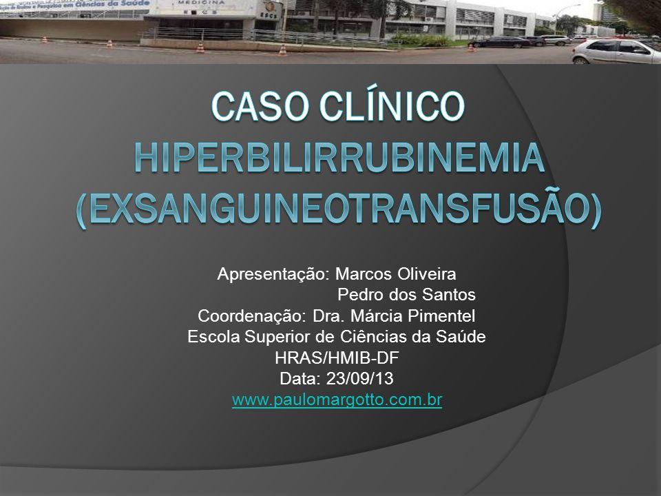Apresentação: Marcos Oliveira Pedro dos Santos Coordenação: Dra. Márcia Pimentel Escola Superior de Ciências da Saúde HRAS/HMIB-DF Data: 23/09/13 www.