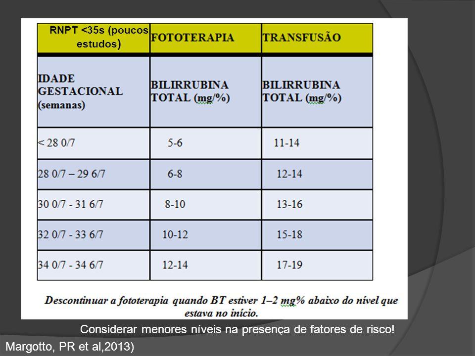 TRATAMENTO - EXSANGUINEOTRANSFUSÃO Indicações RNPT <35s (poucos estudos ) Considerar menores níveis na presença de fatores de risco! Margotto, PR et a