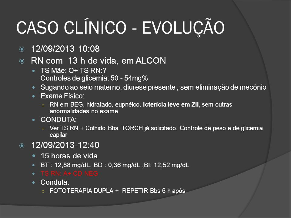 CASO CLÍNICO - EVOLUÇÃO 12/09/2013 10:08 RN com 13 h de vida, em ALCON TS Mãe: O+ TS RN:? Controles de glicemia: 50 - 54mg% Sugando ao seio materno, d