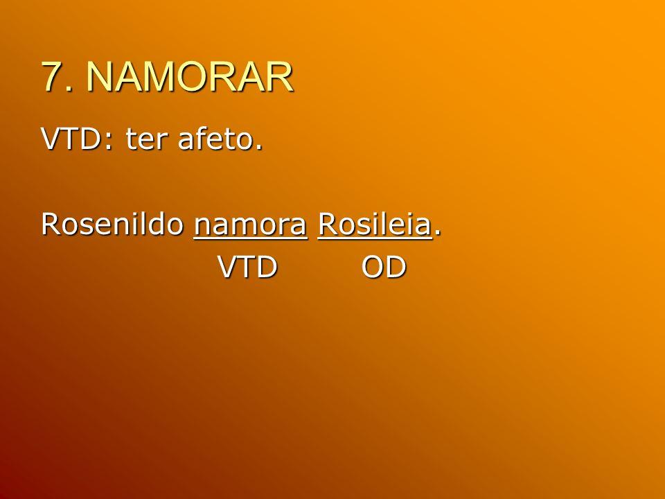7. NAMORAR VTD: ter afeto. Rosenildo namora Rosileia. VTD OD VTD OD