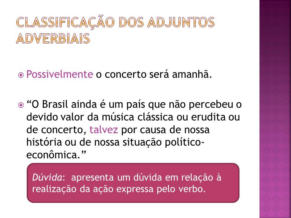Possivelmente o concerto será amanhã. O Brasil ainda é um país que não percebeu o devido valor da música clássica ou erudita ou de concerto, talvez po