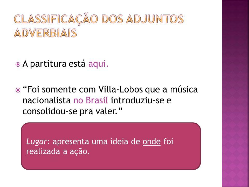 A partitura está aqui. Foi somente com Villa-Lobos que a música nacionalista no Brasil introduziu-se e consolidou-se pra valer. Lugar: apresenta uma i