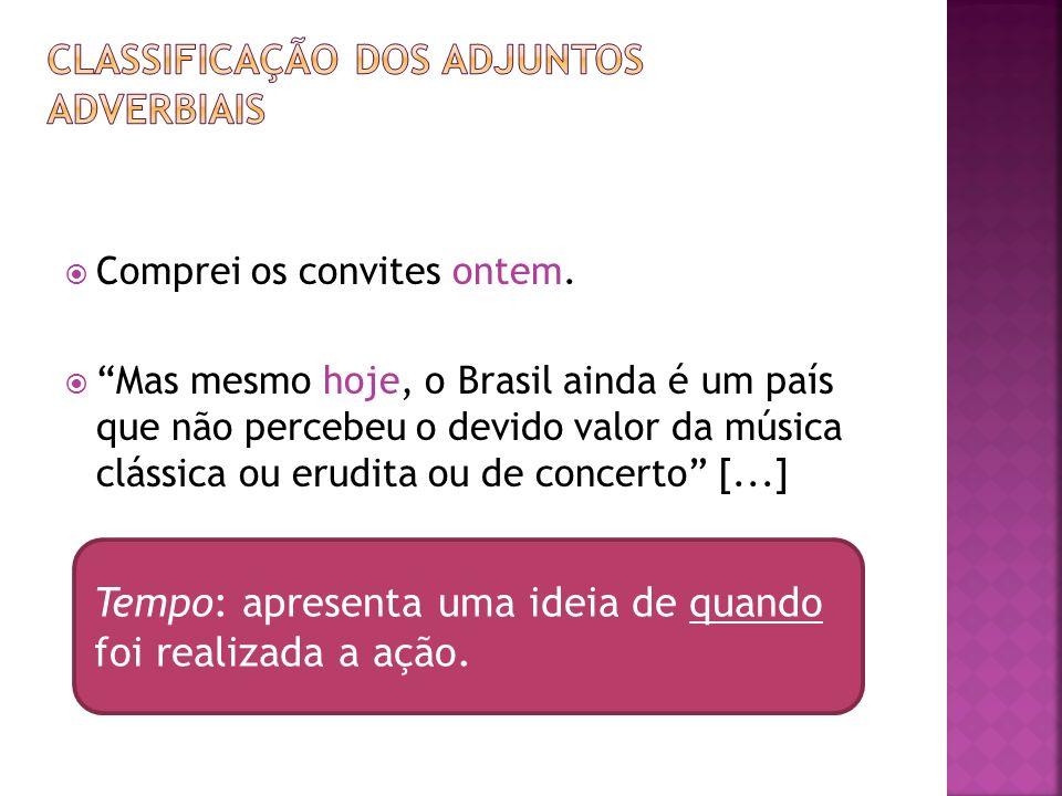 Comprei os convites ontem. Mas mesmo hoje, o Brasil ainda é um país que não percebeu o devido valor da música clássica ou erudita ou de concerto [...]