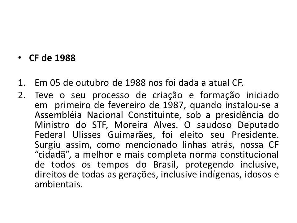 CF de 1988 1.Em 05 de outubro de 1988 nos foi dada a atual CF.