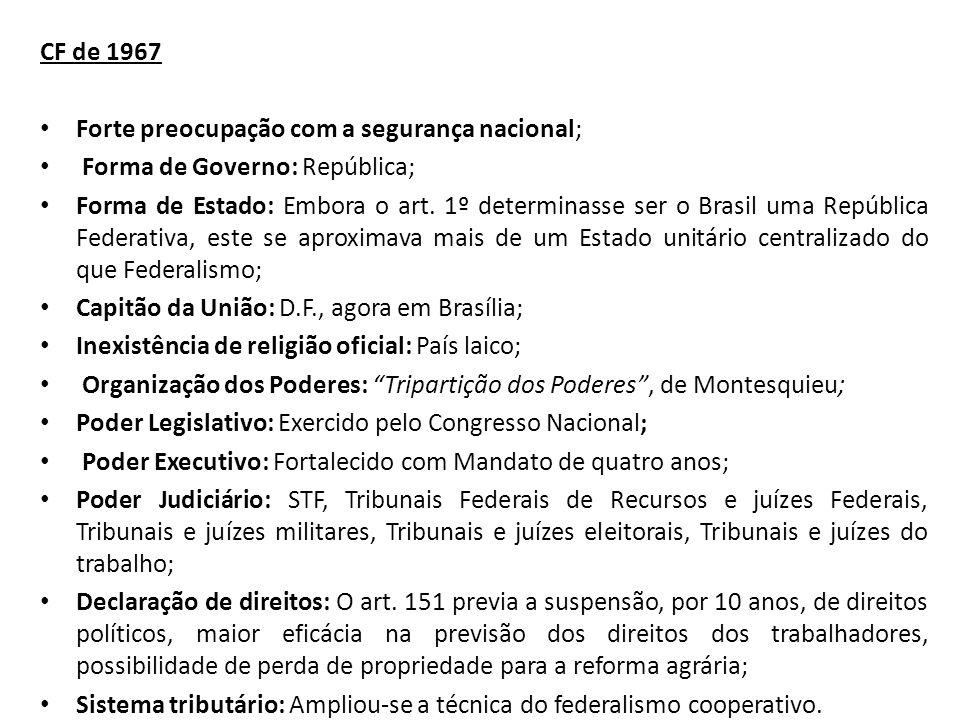 CF de 1967 Forte preocupação com a segurança nacional; Forma de Governo: República; Forma de Estado: Embora o art.