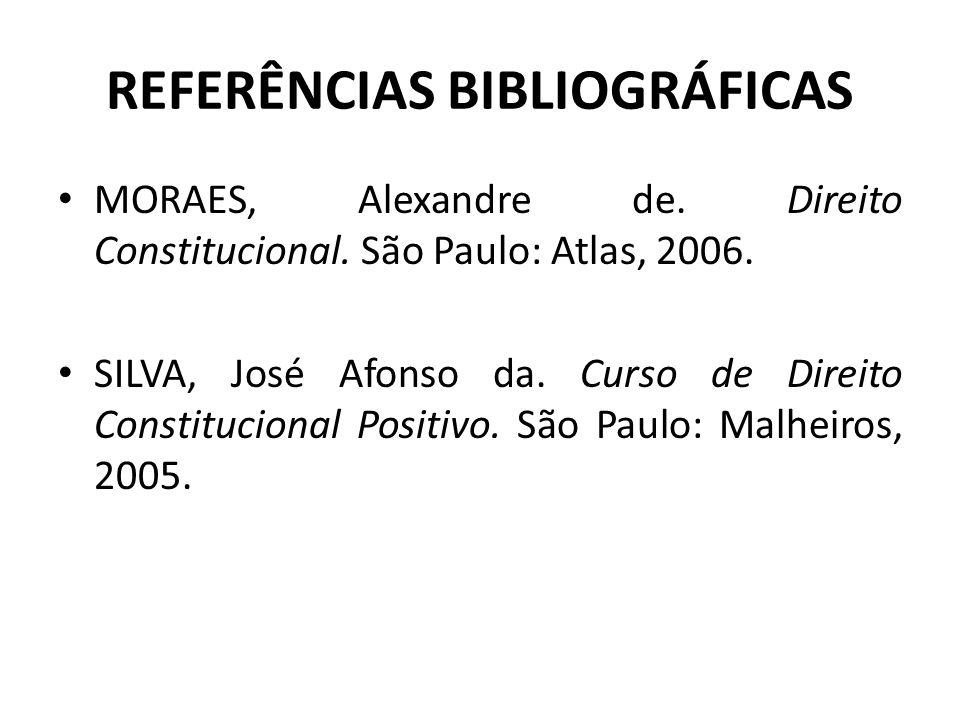 REFERÊNCIAS BIBLIOGRÁFICAS MORAES, Alexandre de.Direito Constitucional.