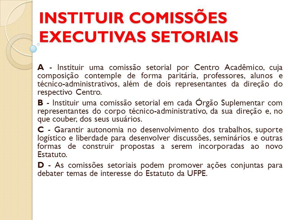 INSTITUIR COMISSÕES EXECUTIVAS SETORIAIS A - Instituir uma comissão setorial por Centro Acadêmico, cuja composição contemple de forma paritária, professores, alunos e técnico-administrativos, além de dois representantes da direção do respectivo Centro.