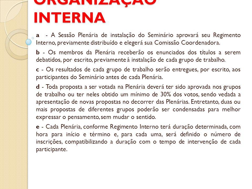 ORGANIZAÇÃO INTERNA a - A Sessão Plenária de instalação do Seminário aprovará seu Regimento Interno, previamente distribuído e elegerá sua Comissão Coordenadora.