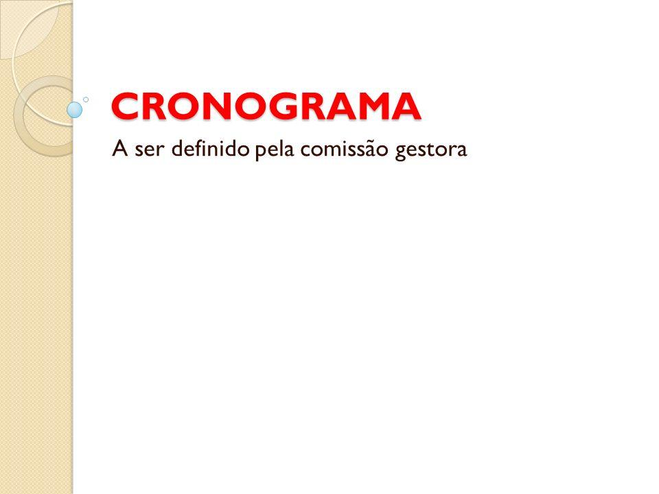 CRONOGRAMA A ser definido pela comissão gestora