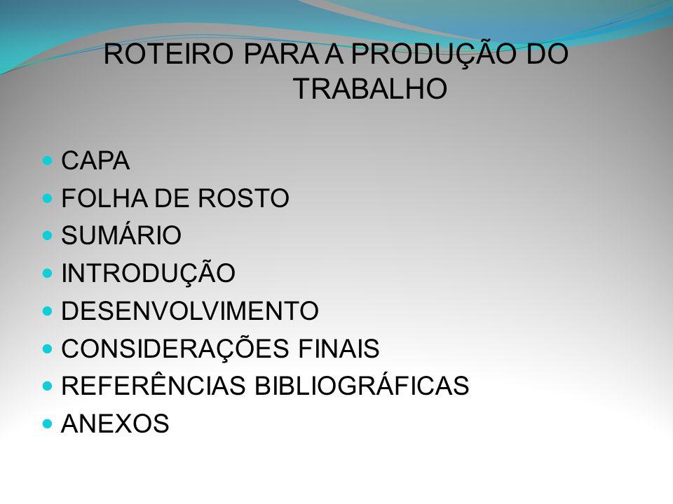 ROTEIRO PARA A PRODUÇÃO DO TRABALHO CAPA FOLHA DE ROSTO SUMÁRIO INTRODUÇÃO DESENVOLVIMENTO CONSIDERAÇÕES FINAIS REFERÊNCIAS BIBLIOGRÁFICAS ANEXOS