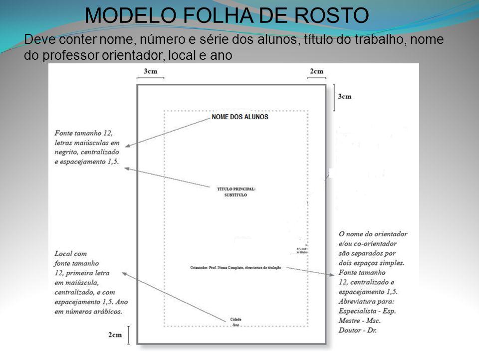 MODELO FOLHA DE ROSTO Deve conter nome, número e série dos alunos, título do trabalho, nome do professor orientador, local e ano NOME DOS ALUNOS