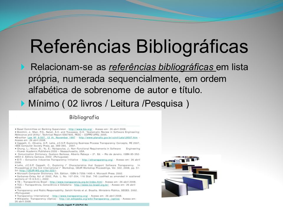 Referências Bibliográficas Relacionam-se as referências bibliográficas em lista própria, numerada sequencialmente, em ordem alfabética de sobrenome de
