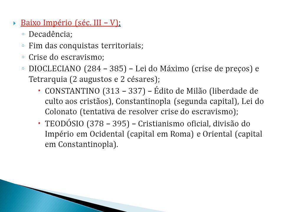 Baixo Império (séc. III – V); Decadência; Fim das conquistas territoriais; Crise do escravismo; DIOCLECIANO (284 – 385) – Lei do Máximo (crise de preç