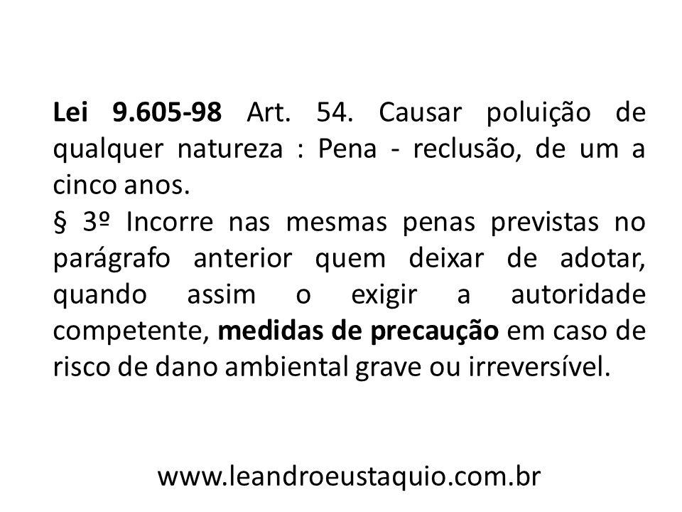 Lei 9.605-98 Art.54. Causar poluição de qualquer natureza : Pena - reclusão, de um a cinco anos.
