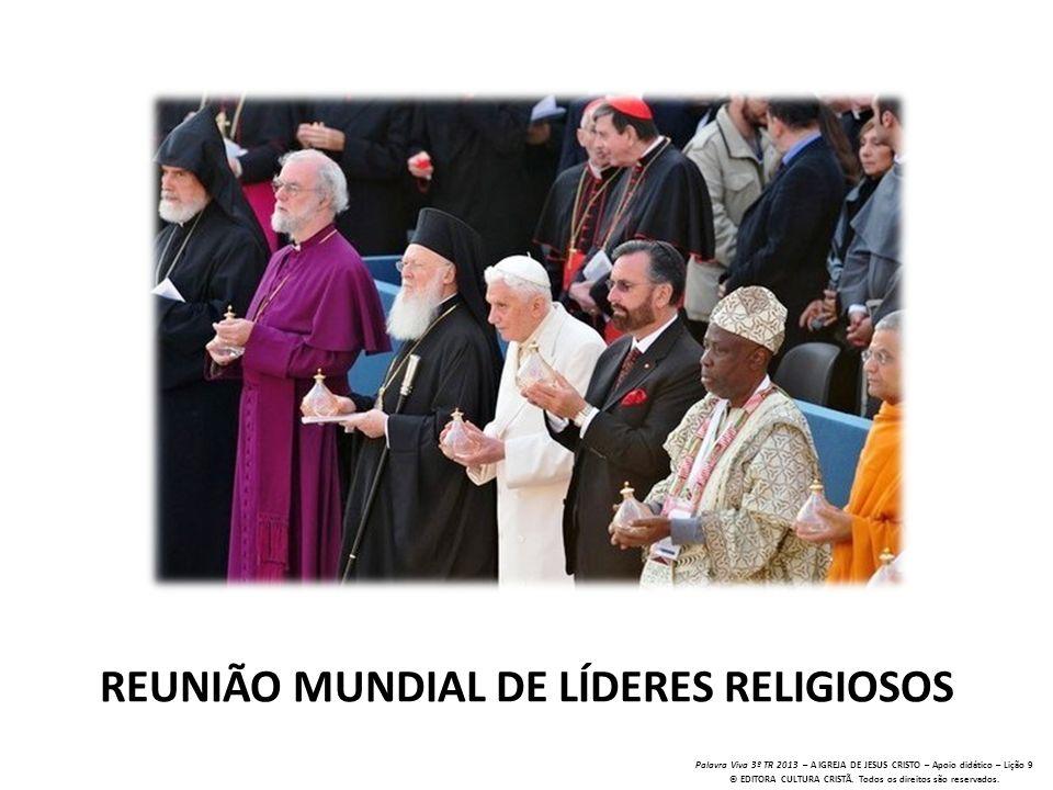 Palavra Viva 3º TR 2013 – A IGREJA DE JESUS CRISTO – Apoio didático – Lição 9 © EDITORA CULTURA CRISTÃ. Todos os direitos são reservados. REUNIÃO MUND
