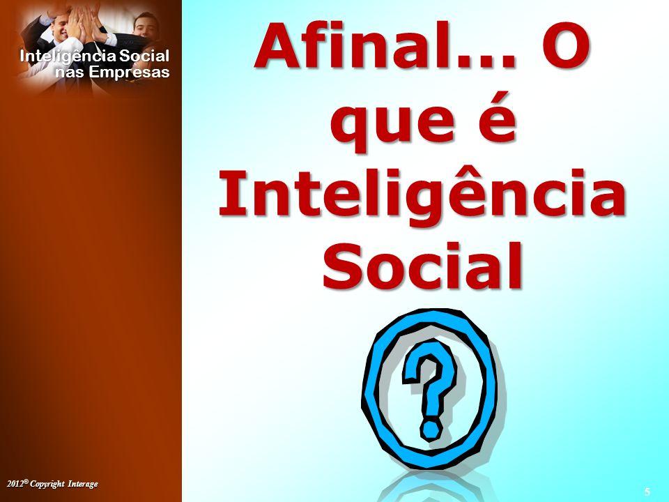 2012 © Copyright Interage 26 Inteligência Social nas Empresas –Em vez de dizer: Não esqueça de atualizar o relatório.