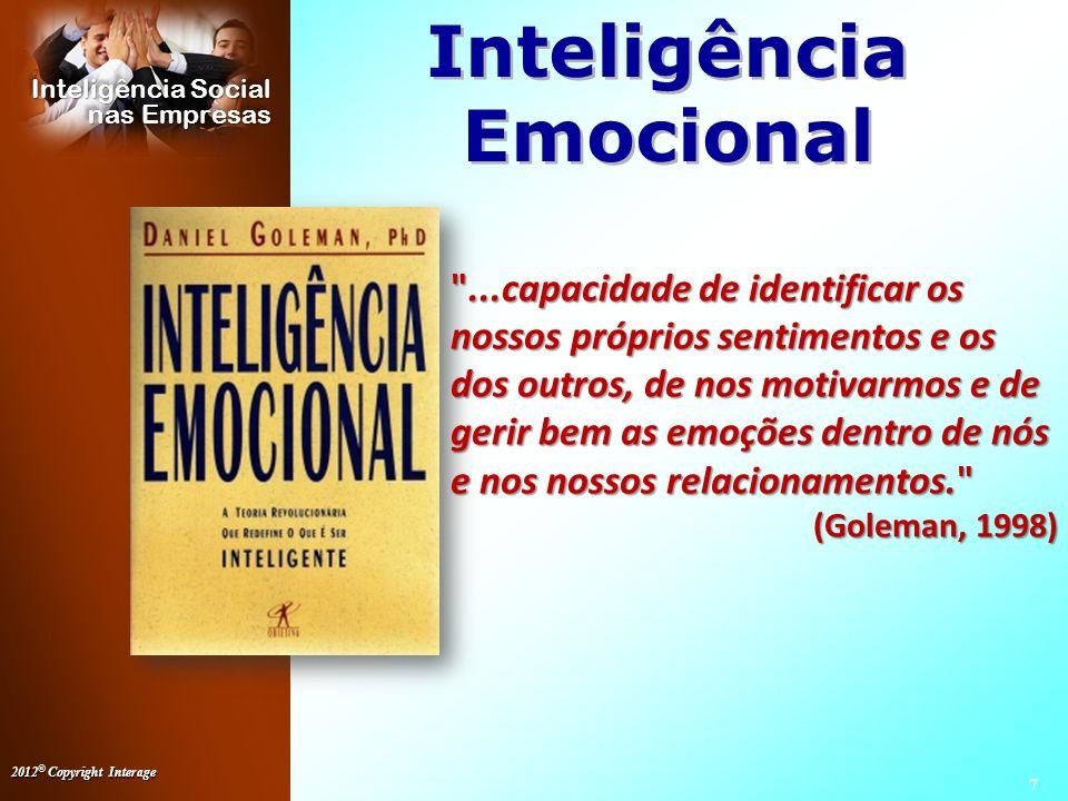 2012 © Copyright Interage 8 Inteligência Social nas Empresas Inteligência Social Inteligência Social A habilidade de se relacionar bem com as outras pessoas e conseguir que elas cooperem com você.