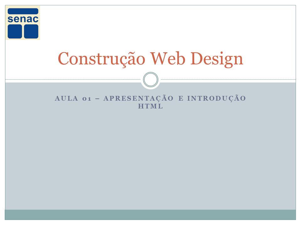 AULA 01 – APRESENTAÇÃO E INTRODUÇÃO HTML Construção Web Design