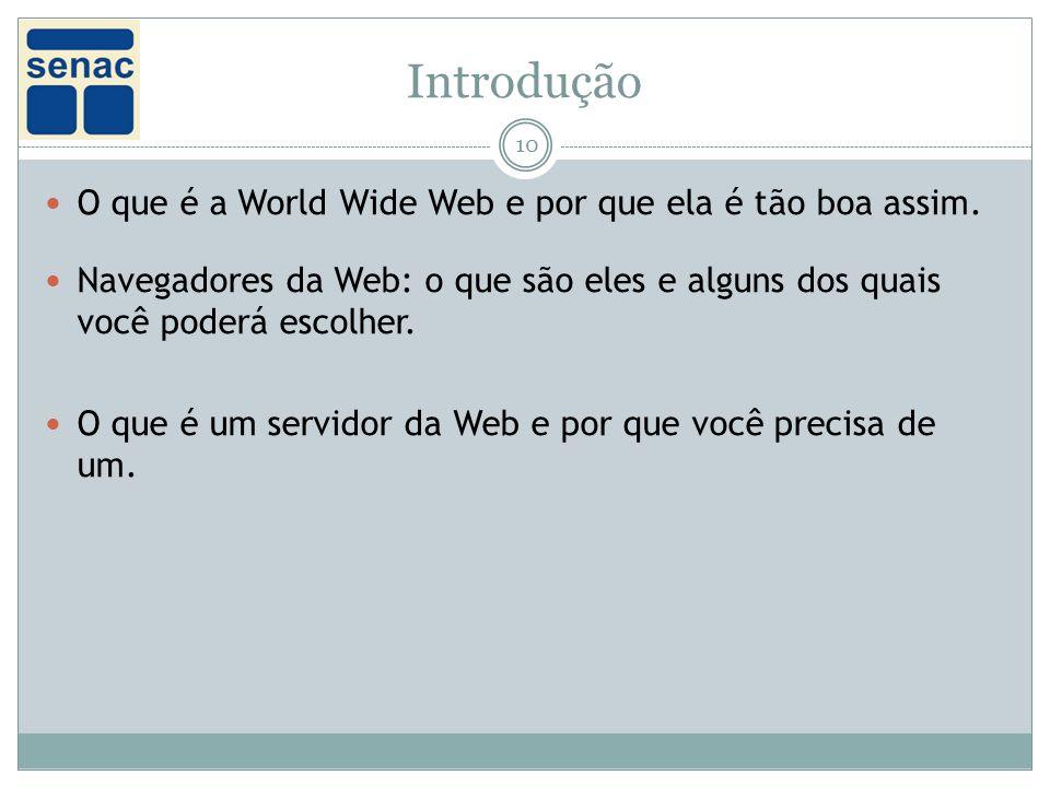 Introdução 10 O que é a World Wide Web e por que ela é tão boa assim.