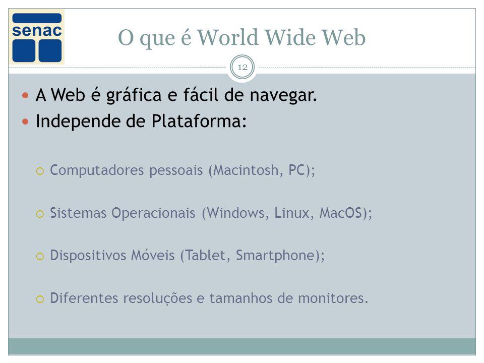 O que é World Wide Web 12 A Web é gráfica e fácil de navegar.
