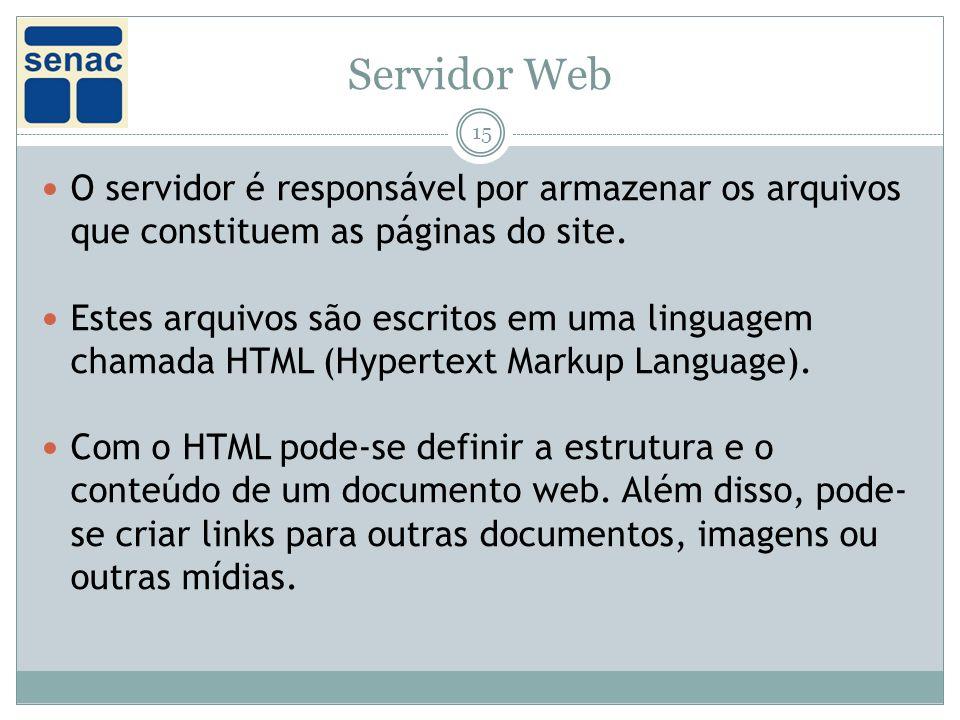 Servidor Web 15 O servidor é responsável por armazenar os arquivos que constituem as páginas do site.