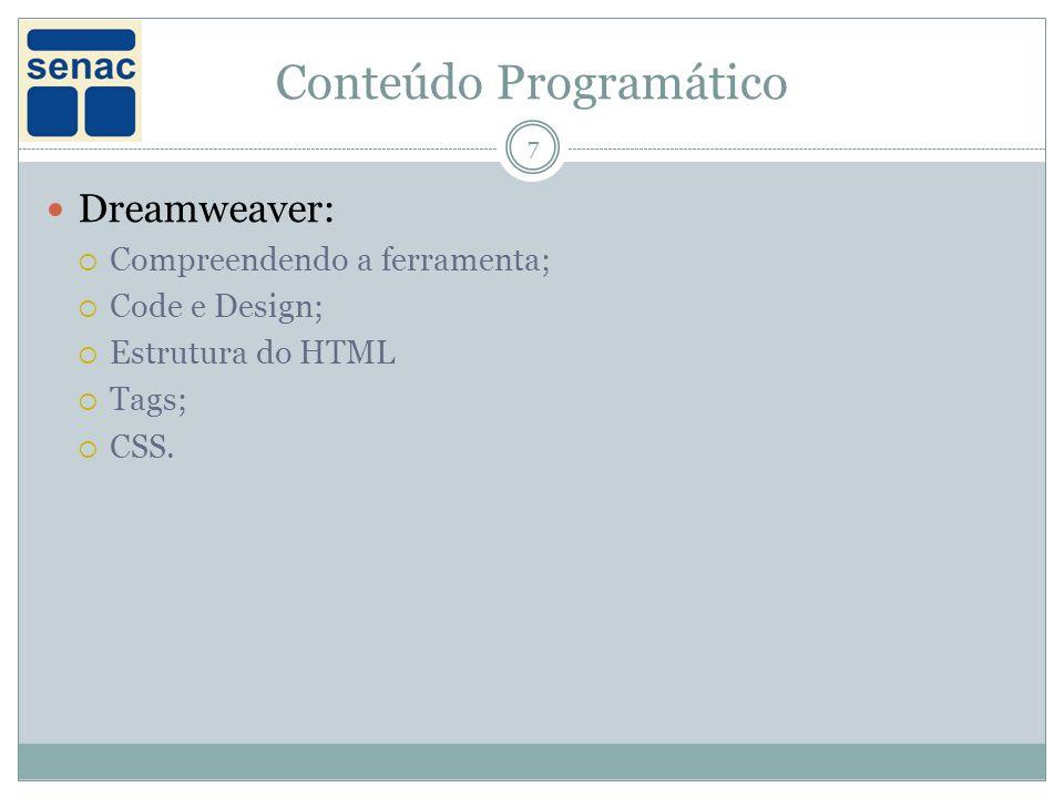 Conteúdo Programático 7 Dreamweaver: Compreendendo a ferramenta; Code e Design; Estrutura do HTML Tags; CSS.
