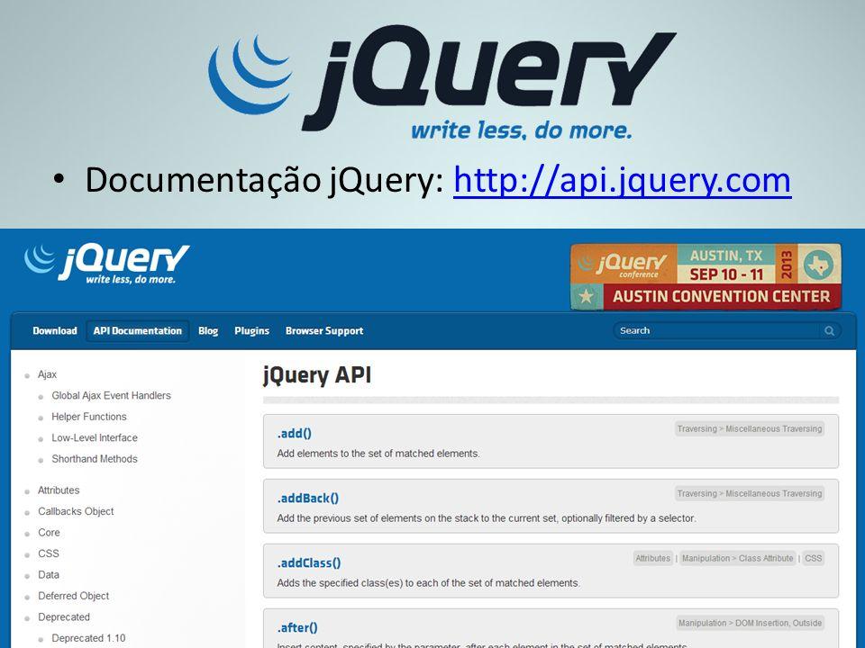 Documentação jQuery: http://api.jquery.comhttp://api.jquery.com