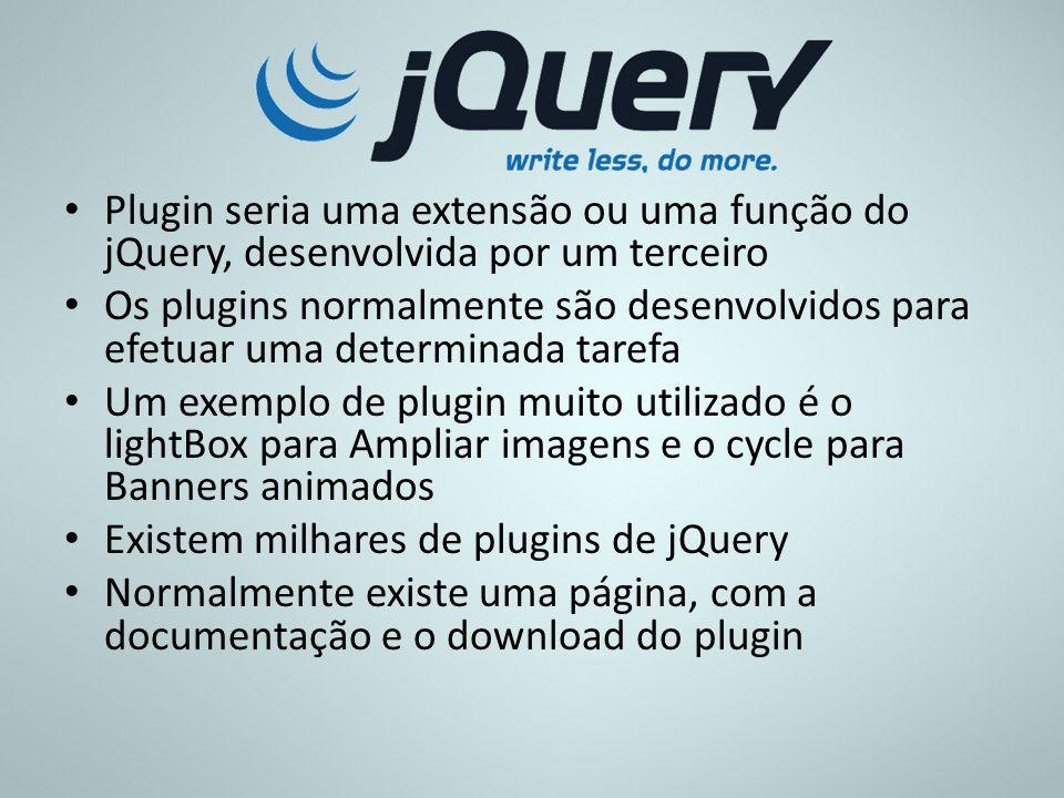 Plugin seria uma extensão ou uma função do jQuery, desenvolvida por um terceiro Os plugins normalmente são desenvolvidos para efetuar uma determinada