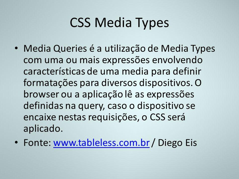 CSS Media Types Media Queries é a utilização de Media Types com uma ou mais expressões envolvendo características de uma media para definir formataçõe