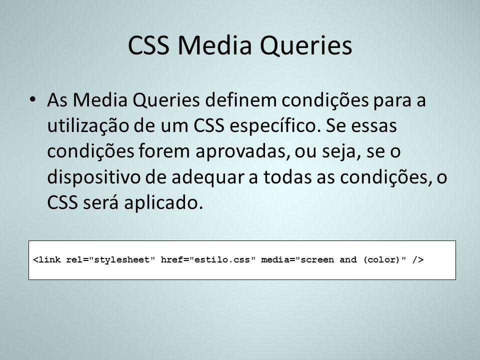 CSS Media Queries As Media Queries definem condições para a utilização de um CSS específico. Se essas condições forem aprovadas, ou seja, se o disposi