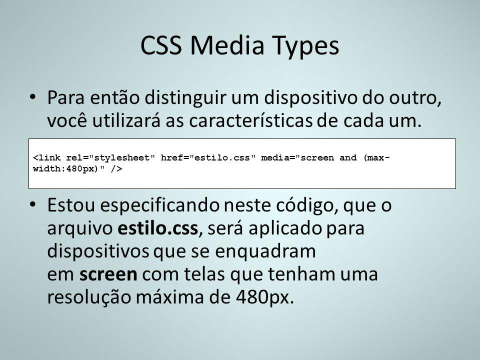 CSS Media Types Para então distinguir um dispositivo do outro, você utilizará as características de cada um. Estou especificando neste código, que o a