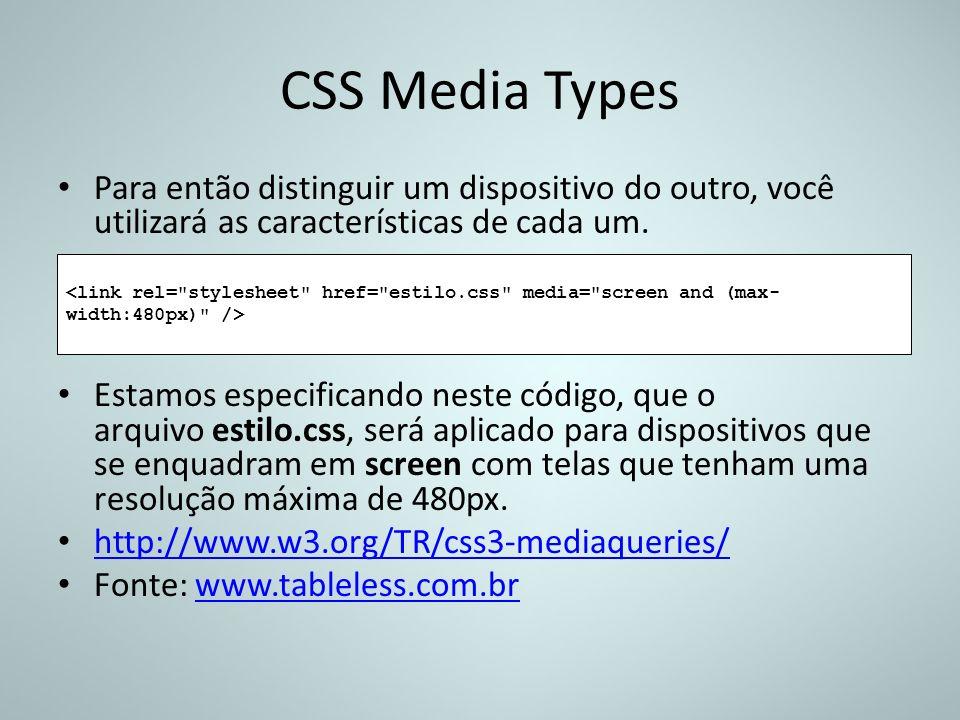 CSS Media Types Para então distinguir um dispositivo do outro, você utilizará as características de cada um. Estamos especificando neste código, que o