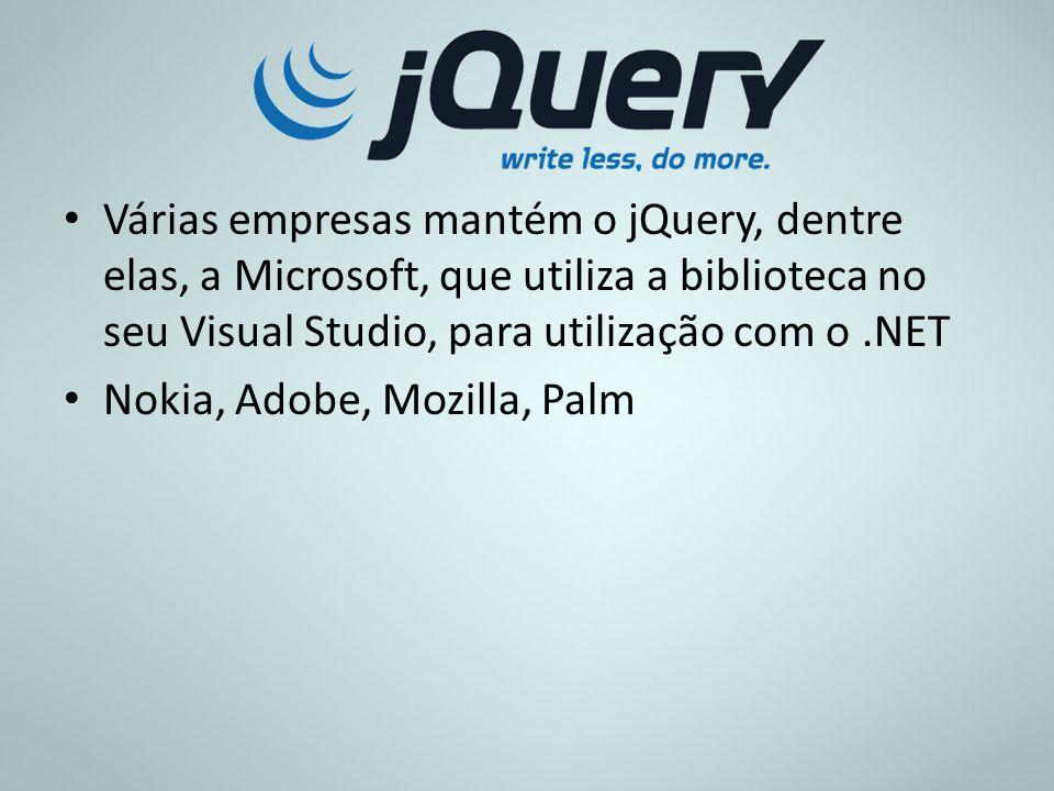 Várias empresas mantém o jQuery, dentre elas, a Microsoft, que utiliza a biblioteca no seu Visual Studio, para utilização com o.NET Nokia, Adobe, Mozi