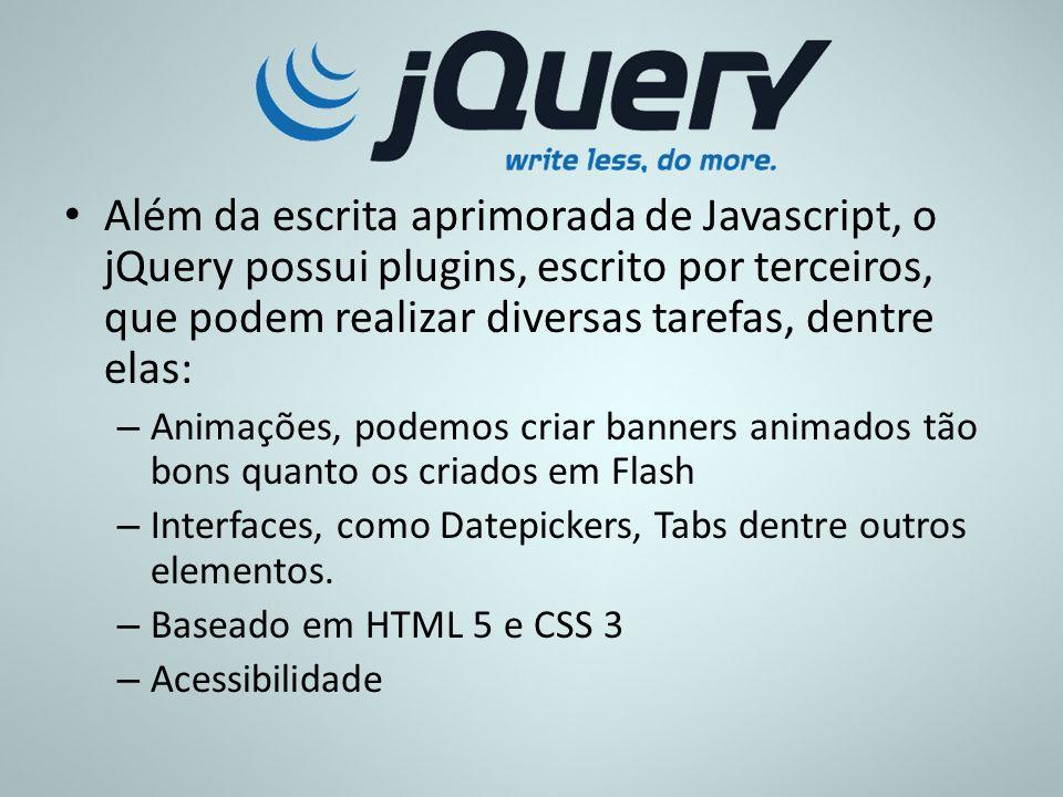 Além da escrita aprimorada de Javascript, o jQuery possui plugins, escrito por terceiros, que podem realizar diversas tarefas, dentre elas: – Animaçõe