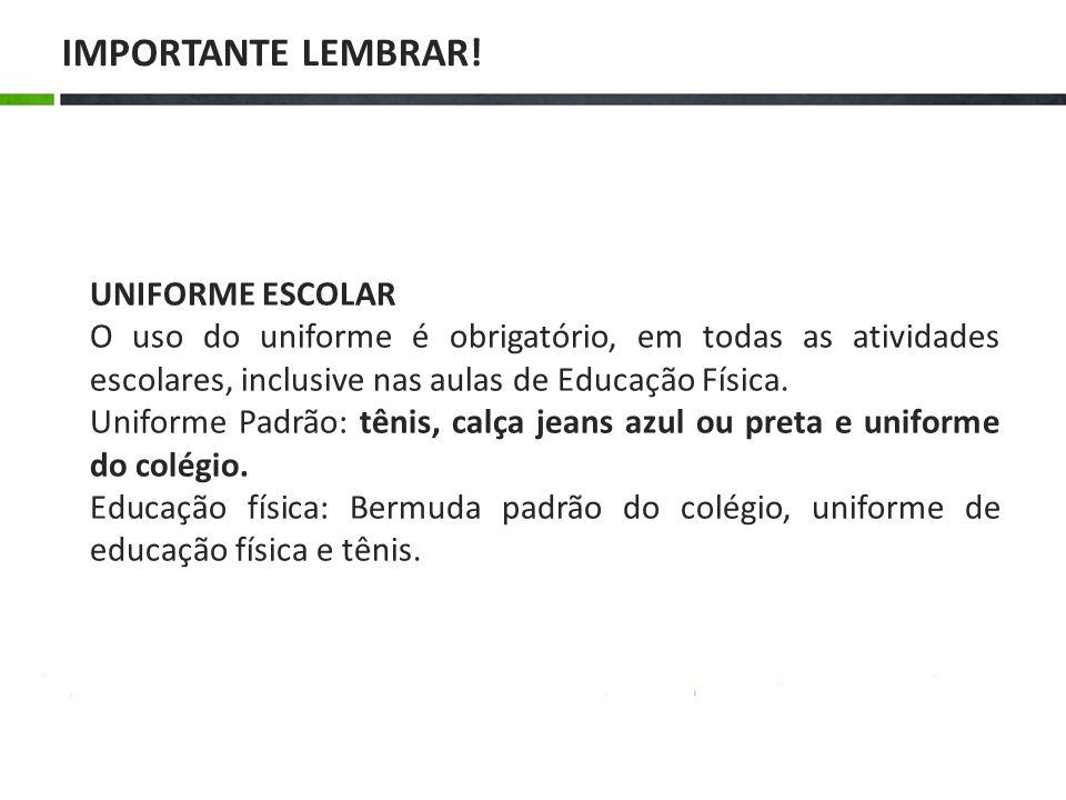 IMPORTANTE LEMBRAR! UNIFORME ESCOLAR O uso do uniforme é obrigatório, em todas as atividades escolares, inclusive nas aulas de Educação Física. Unifor