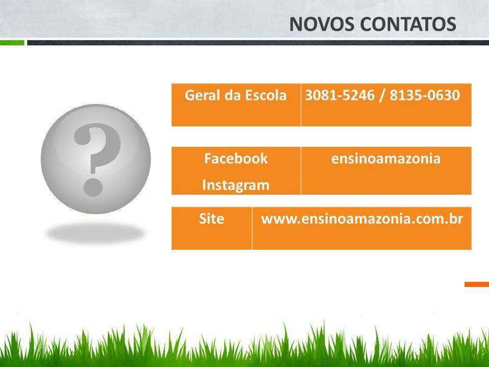 ? NOVOS CONTATOS Geral da Escola3081-5246 / 8135-0630 Facebook Instagram ensinoamazonia Sitewww.ensinoamazonia.com.br